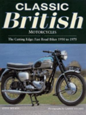 Classic British Motorcycles - The Cutting Edge: Fast Road Bikes, 1950 to 1975