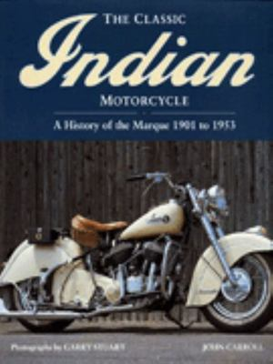 The Classic Indian Motorcycle - A History of the Marque, 1901 to 1953