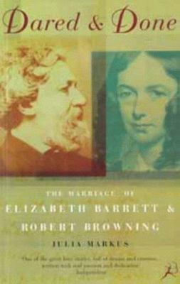 Dared and Done - The Marriage of Elizabeth Barrett and Robert Browning