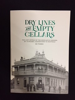 Dry Lines and Empty Cellars - The Lost Hotels of Newcastle Suburbs by Alphabet. Adamstown to Mayfield