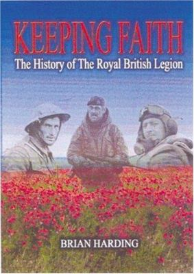 Keeping Faith - The History of the Royal British Legion