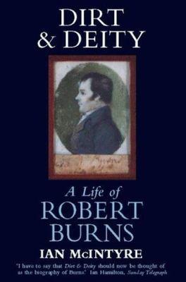 Dirt & Deity - A Life of Robert Burns