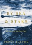 By Sea and Stars - The Story of the First Fleet