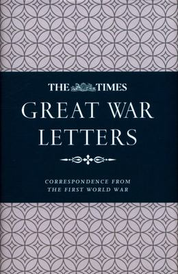 The Times Great War Letters - Notable Correspondence from the First World War