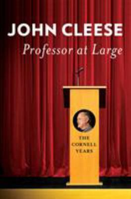 Professor at Large - The Cornell Years : John Cleese