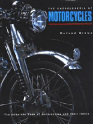 The Encyclopedia of Motorcycles - The Complete Book of Motorcycles and Their Riders