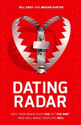 Dating Radar - Why Your Brain Says Yes to the One Who Will Make Your Life Hell