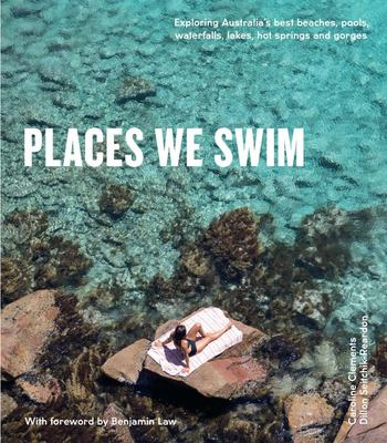 Places We  Swim - A Guide to exploring Australia's Best Beaches, pools, Waterfalls