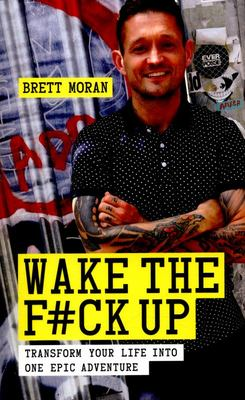Wake the F#ck Up - Transform Your Life into One Epic Adventure