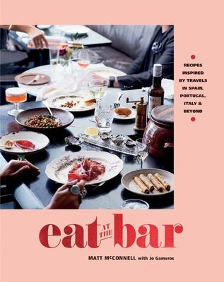 Eat at the Bar - Recipes Inspired by Travels in Spain, Portugal and Beyond