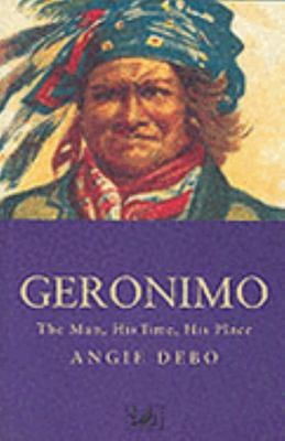 Geronimo - The Man, His Time, His Place