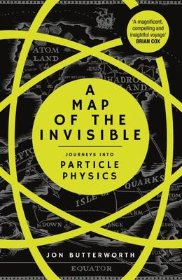A Map of the Invisible - Journeys into Particle Physics