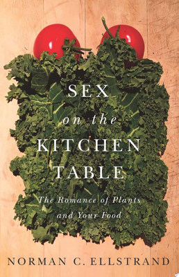 Sex on the Kitchen Table - The Romance of Plants and Your Food