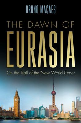 The Dawn of Eurasia - On the Trail of the New World Order