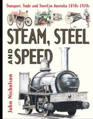 Steam, Steel and Speed - Transport, Trade and Travel in Australia 1850s - 1920s