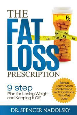The Fat Loss Prescription - The Nine-Step Plan to Losing Weight and Keeping It Off