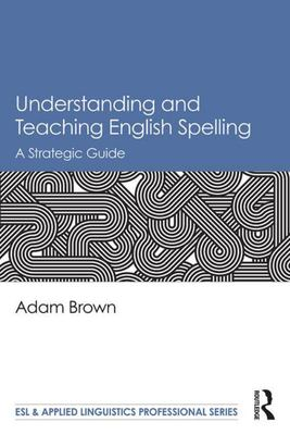 Understanding and Teaching English Spelling - A Strategic Guide