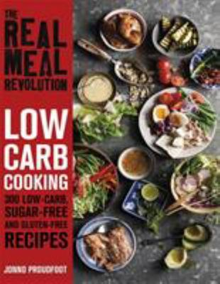 The Real Meal Revolution: Low Carb Cooking - 300 Low-Carb, Sugar-Free and Gluten-Free Recipes