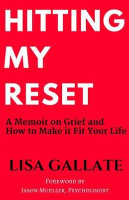 Hitting My Reset - A Memoir on Grief and How to Make It Fit Your Life
