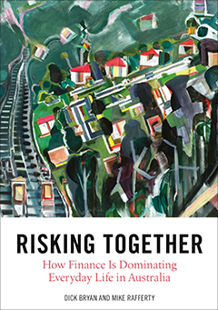 Risking Together: How Finance Is Dominating Everyday Life in Australia
