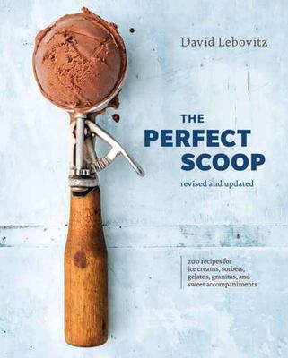 The Perfect Scoop, Revised and Updated - 200 Recipes for Ice Creams, Sorbets, Gelatos, Granitas, and Sweet Accompaniments