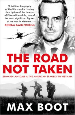 The Road Not Taken - Edward Lansdale and the American Tragedy in Vietnam