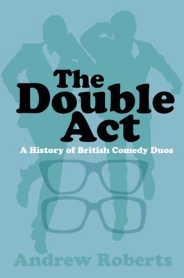 The Double ACT - A History of the Great British Comedy Duo