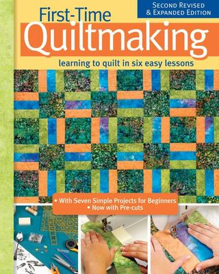 First-Time Quiltmaking, New Edition - Learning to Quilt in Six Easy Lessons