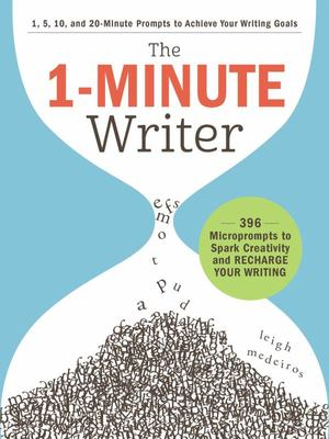The 1-Minute Writer - 396 Microprompts to Spark Creativity and Recharge Your Writing