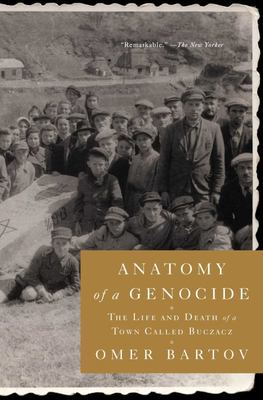 Anatomy of a Genocide - The Life and Death of a Town Called Buczacz