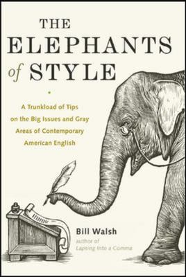 Elephants of Style : A trunkload of tips on the big issues and gray areas of contemporary American English