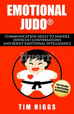 Emotional Judo - Communication Skills to Handle Difficult Converstaions and Boost Emotional Intelligence