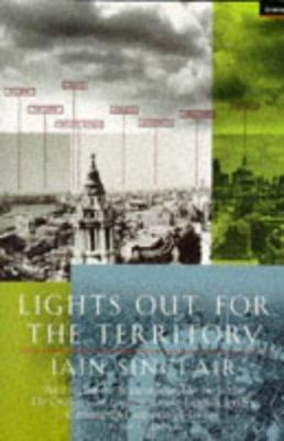 Lights Out for the Territory - 9 Excursions in the Secret History of London