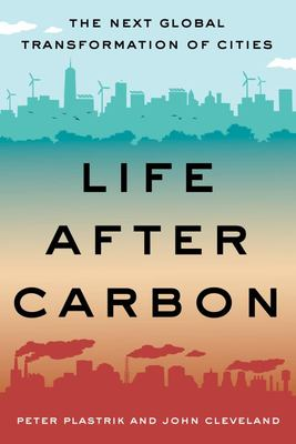 Life after Carbon - The Next Global Transformation of Cities