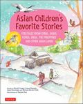 Asian Children's Favorite Stories - Folktales from China, Japan, Korea, India, the Philippines and Other Asian Lands