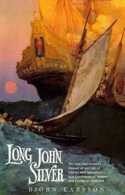 Long John Silver - The True and Eventful History of My Life of Liberty and Adventure as a Gentleman of Fortune and Enemy to Mankind