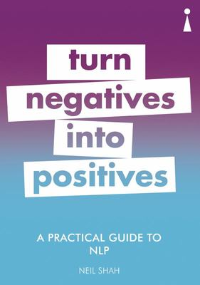 A Practical Guide to NLP - Turn Negatives into Positives