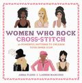Women Who Rock Cross-Stitch - 30 Powerful Patterns to Unleash Your Inner Icon