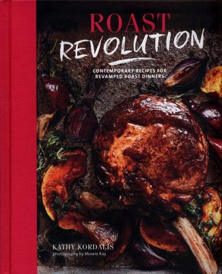 Roast Revolution - Over 65 Recipes for Revamped Roast Dinners