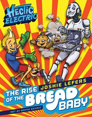 Rise Of The Bread Baby (Hectic Electric #2)