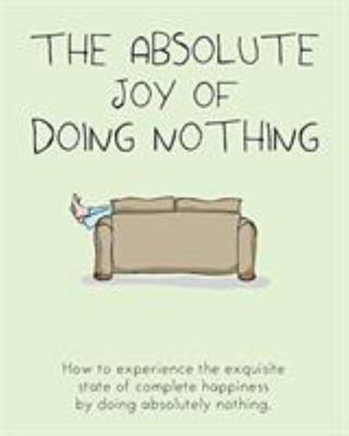 Absolute Joy of Doing Nothing