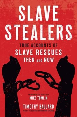 Slave Stealers - True Accounts of Slave Rescues--Then and Now