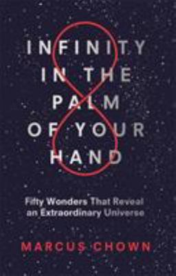 Infinity in the Palm of Your Hand: Making Sense of the Wonders of Our Universe