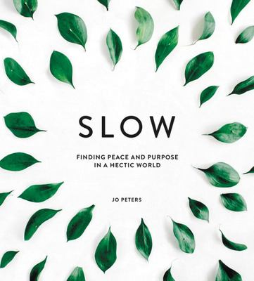 Slow - Finding Peace and Purpose in a Hectic World
