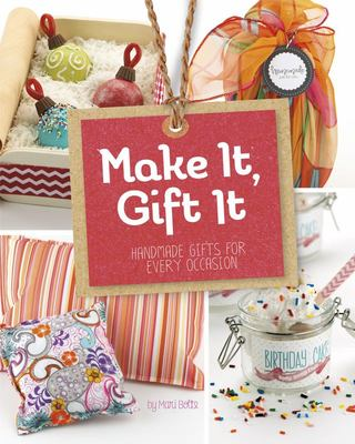 Make It, Gift It - Handmade Gifts for Every Occasion