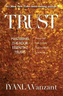 Trust - Mastering the Four Essential Trusts: Trust in Self, Trust in God, Trust in Others, Trust in Life