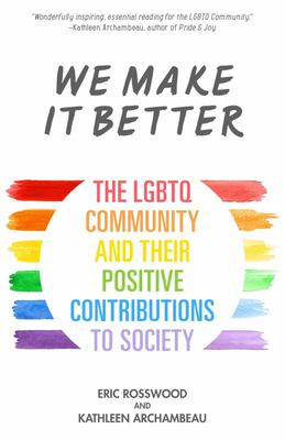 We Make It Better - The LGBTQ Community and Their Positive Contributions to Society