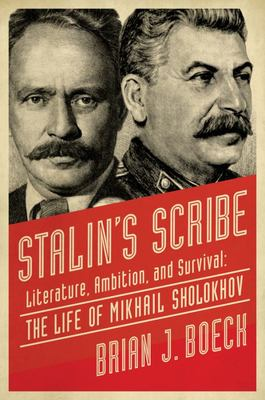 Stalin's Scribe - Literature, Ambition, and Survival - The Life of Mikhail Sholokhov