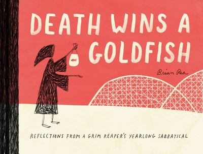 Death Wins a Goldfish - Reflections from a Grim Reaper's Yearlong Sabbatical
