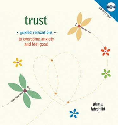 Trust - Guided Relaxations to Overcome Fear & Anxiety